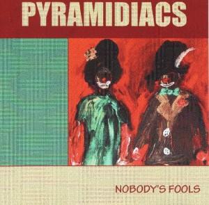 The Pyramidiacs - 'Nobody´s fool' (CD)