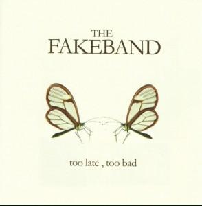 The Fakeband - 'Too late too bad' (CD)