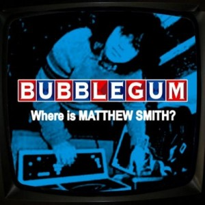 Bubblegum - 'Where is Matthew Smith?' (CD)