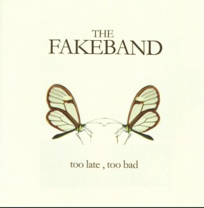 The Fakeband - 'Too late too bad' (CD)