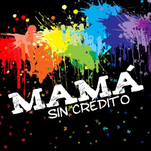 Mamá - 'Sin Crédito'  (MP3 - 320 kbps. Descarga Digital)